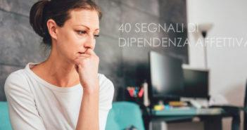 40 segnali di dipendenza affettiva